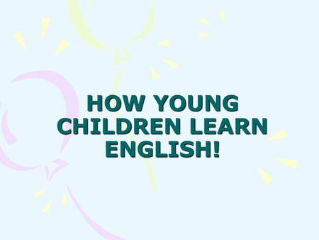 HOW YOUNG CHILDREN LEARN ENGLISH! Main points Introducing oneself and saying hello; Counting from 1 to 12; The colors; Give and carrying out orders;