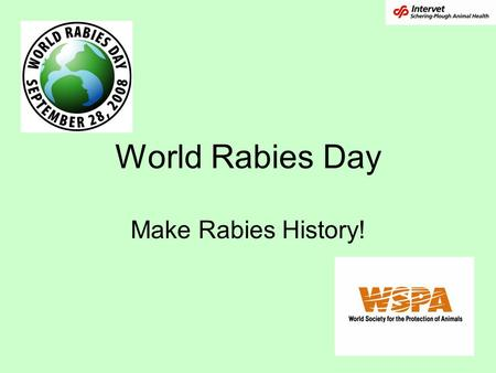 World Rabies Day Make Rabies History!. What is rabies? A disease caused by a virus that can kill you by attacking the brain and spinal cord. A disease.
