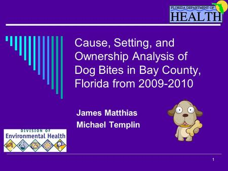 1 Cause, Setting, and Ownership Analysis of Dog Bites in Bay County, Florida from 2009-2010 James Matthias Michael Templin.