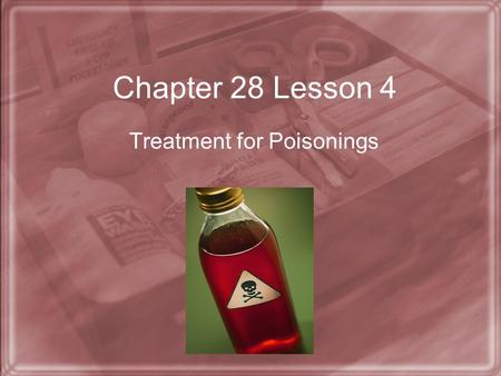 Chapter 28 Lesson 4 Treatment for Poisonings. You'll learn to… Analyze strategies for responding to poisonings. Analyze strategies for responding to bites.
