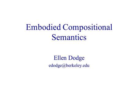 Embodied Compositional Semantics Ellen Dodge