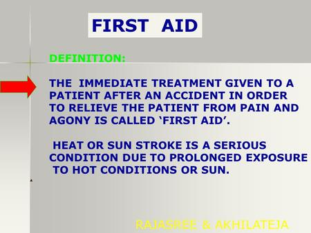 FIRST AID RAJASREE & AKHILATEJA DEFINITION: THE IMMEDIATE TREATMENT GIVEN TO A PATIENT AFTER AN ACCIDENT IN ORDER TO RELIEVE THE PATIENT FROM PAIN AND.