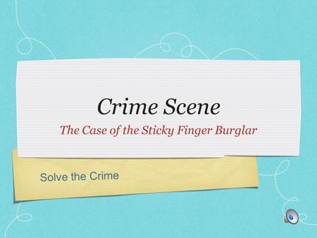 Solve the Crime Crime Scene The Case of the Sticky Finger Burglar.