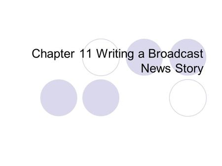 Chapter 11 Writing a Broadcast News Story. In what ways is a broadcast news story different from a straight news story? A broadcast story, first of all,