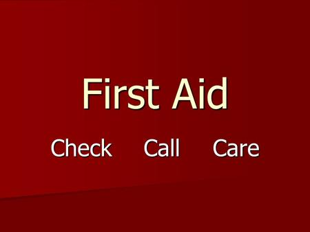 First Aid Check Call Care. Shock Life threatening condition in which the body's vital functions are threatened due to lack of blood flow or oxygen to.