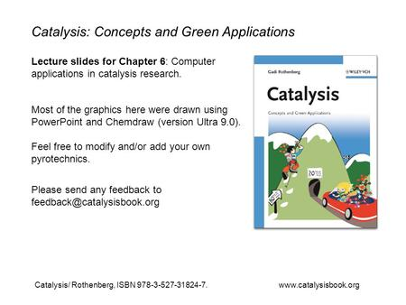 Catalysis/ Rothenberg, ISBN 978-3-527-31824-7. www.catalysisbook.org Catalysis: Concepts and Green Applications Lecture slides for Chapter 6: Computer.