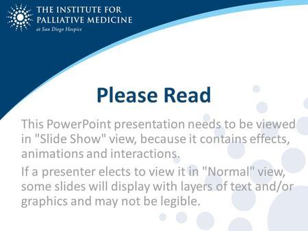 This PowerPoint presentation needs to be viewed in Slide Show view, because it contains effects, animations and interactions. If a presenter elects to.