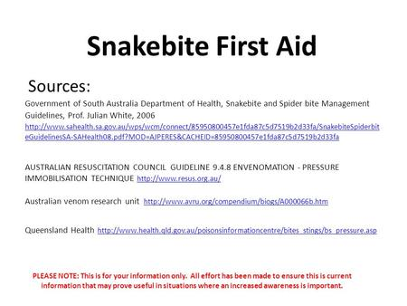 Snakebite First Aid Government of South Australia Department of Health, Snakebite and Spider bite Management Guidelines, Prof. Julian White, 2006