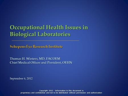 Occupational Health Issues in Biological Laboratories Schepens <strong>Eye</strong> Research Institute Thomas H. Winters, MD, FACOEM Chief Medical Officer and President,