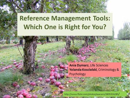 / Reference Management Tools: Which One is Right for You? Ania Dymarz, Life Sciences Yolanda Koscielski,