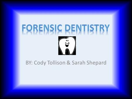 BY: Cody Tollison & Sarah Shepard. Application of dentistry to legal problems. Examine and evaluate dental evidence. Undergraduate Education DDS ( Doctor.