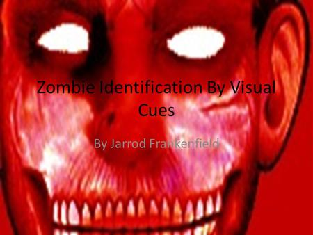 Zombie Identification By Visual Cues By Jarrod Frankenfield.