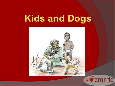 Kids and Dogs. Healthy dogs help keep us happy, safe, and healthy But Sick dogs can make us sick.