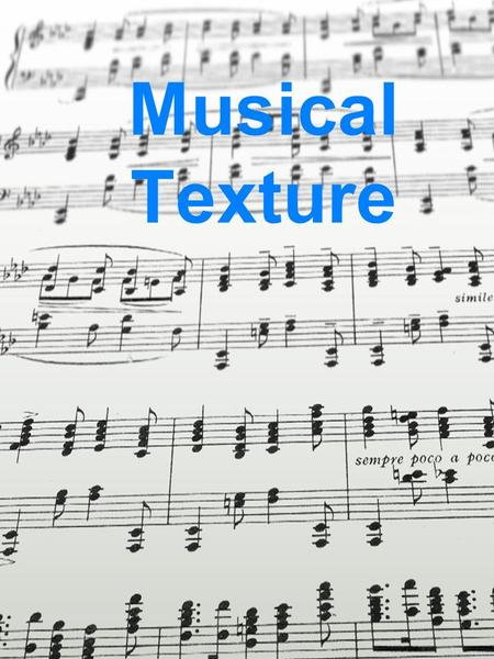 Musical Texture. Texture Texture results from the way voices and/or instruments are combined in music. It is concerned with the treatment of musical lines.
