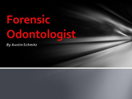 By Austin Schmitz Forensic Odontologist. Forensic odontology(forensic dentistry) is the application of dentistry to the legal system. A odontologist uses.