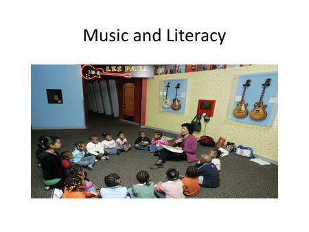 Music and Literacy. Examples of teaching literacy through music. The Short and Long Vowel Song: Short A sounds like bat bat bat, Long A sounds like bait.