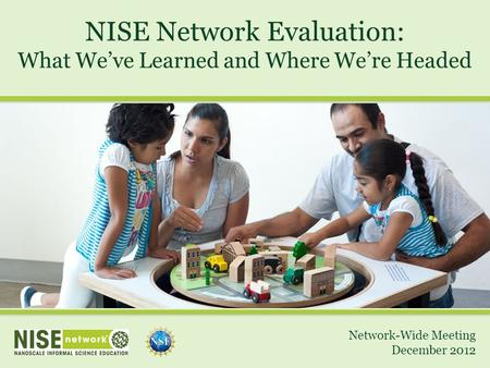 NISE Network Evaluation: What We've Learned and Where We're Headed Network-Wide Meeting December 2012.