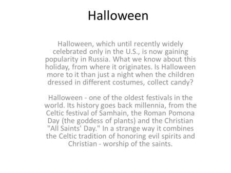 Halloween Halloween, which until recently widely celebrated only in the U.S., is now gaining popularity in Russia. What we know about this holiday, from.