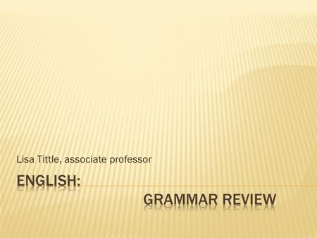Lisa Tittle, associate professor.  More formal feel to the paragraph or essay  Add coherence  Provide transition.
