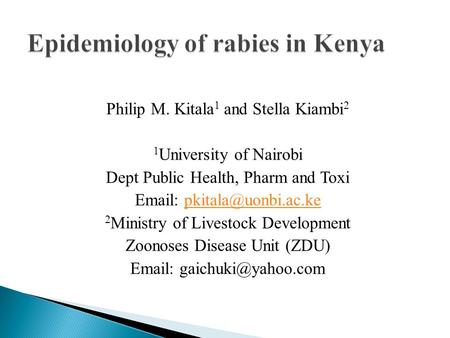 Philip M. Kitala 1 and Stella Kiambi 2 1 University of Nairobi Dept Public Health, Pharm and Toxi   2 Ministry.
