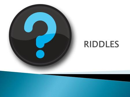  A riddle describes something common, but in a way that is confusing.  Do you know any famous riddles?