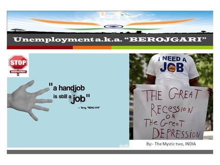 " Unemployment a.k.a. ""BEROJGARI"" By: The Mystic two India By:- The Mystic two, INDIA."