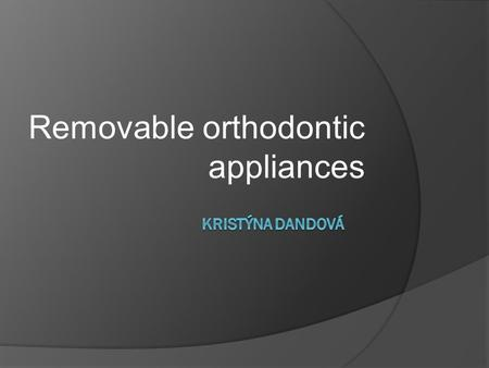 Removable orthodontic appliances. Used for correction of different orthodontic defects  Defects of bite - open bite - crossbite - under bite  Defects.
