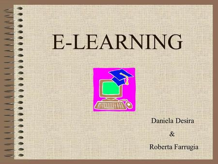 E-LEARNING Daniela Desira & Roberta Farrugia. WHAT IS E-LEARNING? The use of technologies to create, distribute and deliver valuable data, to improve.