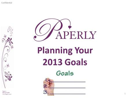 Confidential Paperly 888.30.PAPER www.Paperly.com 1 Planning Your 2013 Goals.