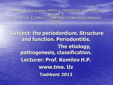 Tashkent Medical Academy PULPIT to THERAPEUTIC STOMATOLOGY LECTURE 1 FOR STUDENT 4 COURSES 7 SEMESTERS STOMATOLOGICHESKOGO FACULTY Tashkent Medical Academy.