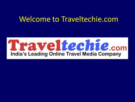 Welcome to Traveltechie.com. Traveltechie.com  Publishes & E-mails Latest Travel Industry News to more than 25,000 Travel Industry Subscribers  India's.