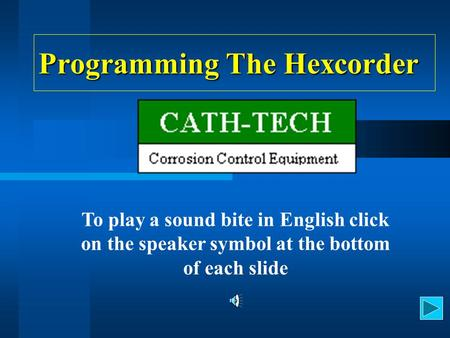 Programming The Hexcorder To play a sound bite in English click on the speaker symbol at the bottom of each slide.