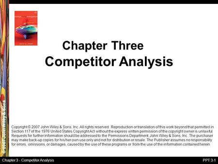 © 2007 John Wiley & Sons Chapter 3 - Competitor AnalysisPPT 3-1 Competitor Analysis Chapter Three Copyright © 2007 John Wiley & Sons, Inc. All rights reserved.