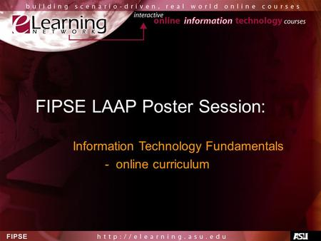 FIPSE LAAP Poster Session: Information Technology Fundamentals - online curriculum.