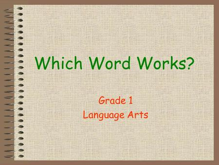Which Word Works? Grade 1 Language Arts Multiple Meaning Words Words that mean more than one thing. The meaning depends upon how the word is used in.