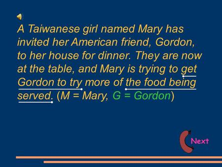 A Taiwanese girl named Mary has invited her American friend, Gordon, to her house for dinner. They are now at the table, and Mary is trying to get Gordon.