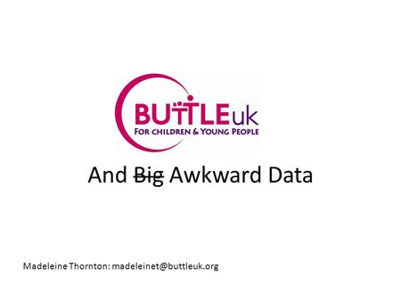 And Big Awkward Data Madeleine Thornton:
