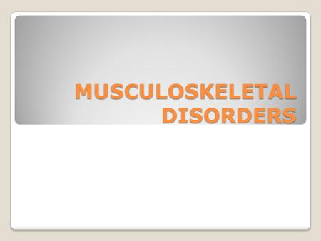 MUSCULOSKELETAL DISORDERS. Often occur when the physical demands of work cause wear and tear Involve soft tissues such as muscles, tendons, ligaments,