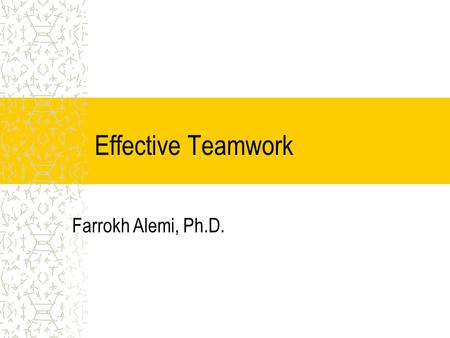 Effective Teamwork Farrokh Alemi, Ph.D.. What do you like about teams? What needs improvement? Takes too much time Rewards popularity not good ideas Many.
