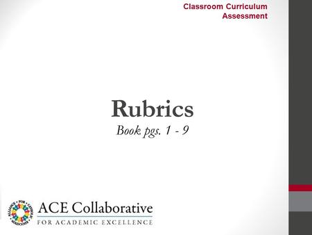 Rubrics Book pgs. 1 - 9 Classroom Curriculum Assessment.