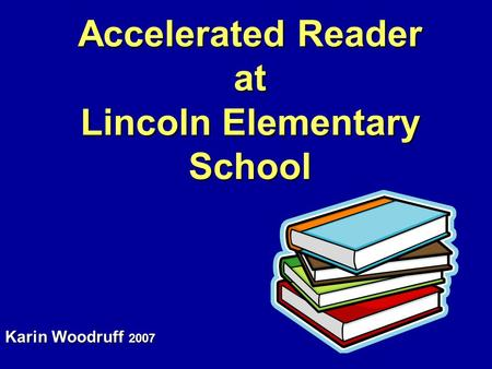 Accelerated Reader at Lincoln Elementary School Karin Woodruff 2007.