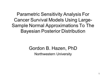 1 Parametric Sensitivity Analysis For Cancer Survival Models Using Large- Sample Normal Approximations To The Bayesian Posterior Distribution Gordon B.