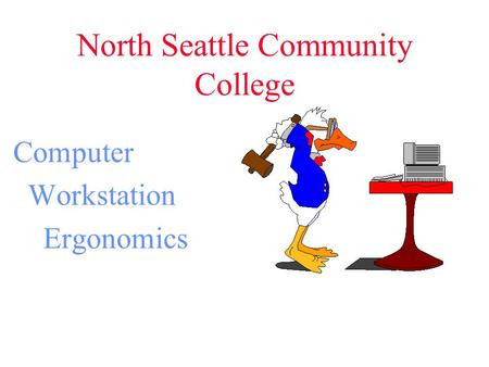 North Seattle Community College Computer Workstation Ergonomics.