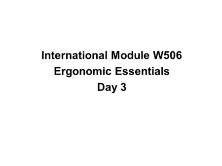 International Module W506 Ergonomic Essentials Day 3.