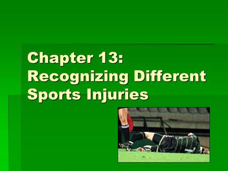 Chapter 13: Recognizing Different Sports Injuries.