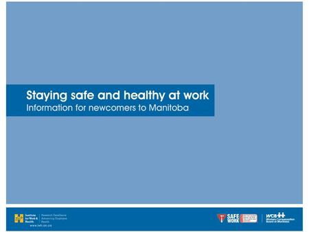 Why is workplace safety important? Newcomers to Manitoba are more likely than Canadian- born workers to be employed in jobs with a higher number of workplace.