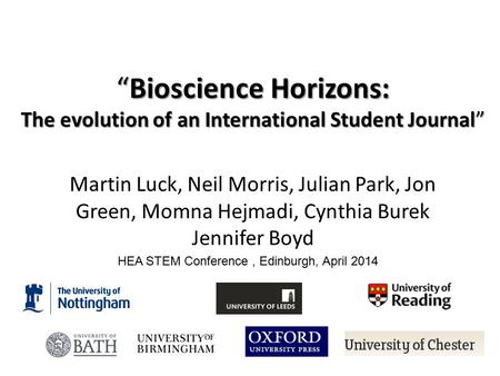 "Martin Luck, Neil Morris, Julian Park, Jon Green, Momna Hejmadi, Cynthia Burek Jennifer Boyd ""Bioscience Horizons: The evolution of an International Student."