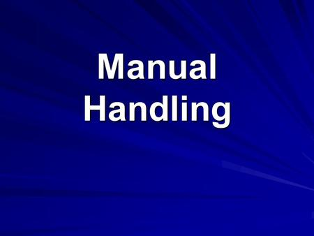 Manual Handling. What is Manual Handling Manual Handling is the movement of loads using physical effort. It includes the lifting, lowering, pulling, pushing,