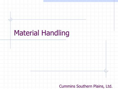 Material Handling Cummins Southern Plains, Ltd. Material Handling Back Statistics Principles of Ergonomics Back Injury Lifting Equipment Proper Lift.