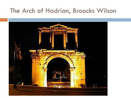 The Arch of Hadrian, Broocks Wilson. Hadrian as a precursor to da Vinci  Hadrian originally made a name for himself as legate and consul of the modern.